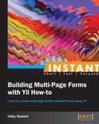 Instant Building Multi-Page Forms with Yii How-to ebook by Uday Sawant