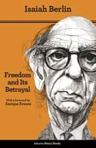 Freedom and Its Betrayal - Six Enemies of Human Liberty - Updated Edition ebook by Isaiah Berlin, Henry Hardy, Enrique Krause