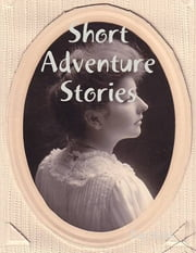 Short Adventure Stories ebook by Burr Cook