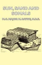 Sun, Sand and Somals - Leaves from the Note-Book of a District Commissioner in British Somaliland (1921) ebook by H. Rayne