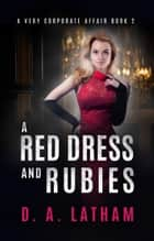 A Very Corporate Affair Book 2-A Red Dress and Rubies ebook by D A Latham