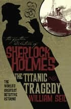The Further Adventures of Sherlock Holmes: The Titanic Tragedy ebook by William Seil