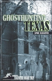 Ghosthunting Texas ebook by April Slaughter,John B. Kachuba