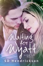 Waiting for Wyatt: A Red Dirt Novel ebook by SD Hendrickson