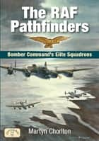 The RAF Pathfinders ebook by Martyn Chorlton