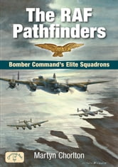 The RAF Pathfinders - Bomber Command's Elite Squadron ebook by Martyn Chorlton