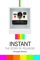 Instant - The Story of Polaroid ebook by Christopher Bonanos