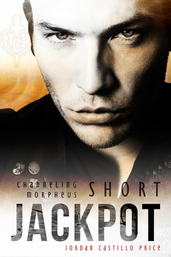 Jackpot (Channeling Morpheus 10.1) ebook by Jordan Castillo Price
