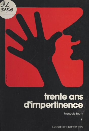 Trente ans d'impertinence ebook by François Bouty