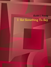 I Got Something to Say ebook by Keith L. Young