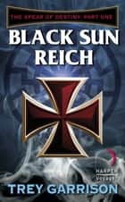Black Sun Reich ebook by Trey Garrison