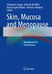 Skin, Mucosa and Menopause - Management of Clinical Issues ebook by Miranda A. Farage,Kenneth W. Miller,Howard I. Maibach,Nancy F. Woods