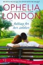Falling for Her Soldier - A Perfect Kisses Novel ebook by Ophelia London