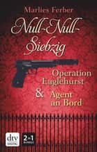 Null-Null-Siebzig: Operation Eaglehurst - Agent an Bord ebook by Marlies Ferber