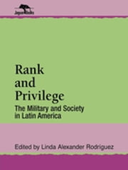 Rank and Privilege - The Military and Society in Latin America ebook by Linda A. Rodriguez