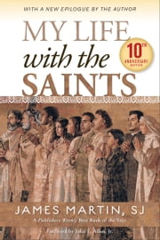 My Life with the Saints (10th Anniversary Edition) ebook by James Martin, SJ, John L Allen Jr.