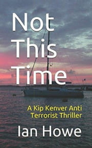 Not This Time - Kip Kenver Thriller, #1 ebook by