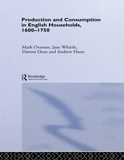 Production and Consumption in English Households 1600–1750 ebook by Darron Dean,Andrew Hann Nfa,Mark Overton,Jane Whittle