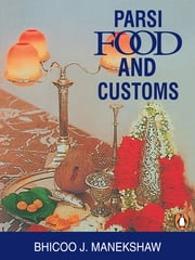 Parsi Food and Drinks and Customs ebook by B J Manekshaw