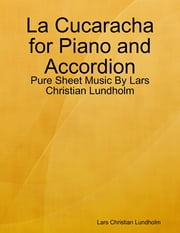 La Cucaracha for Piano and Accordion - Pure Sheet Music By Lars Christian Lundholm ebook by Lars Christian Lundholm