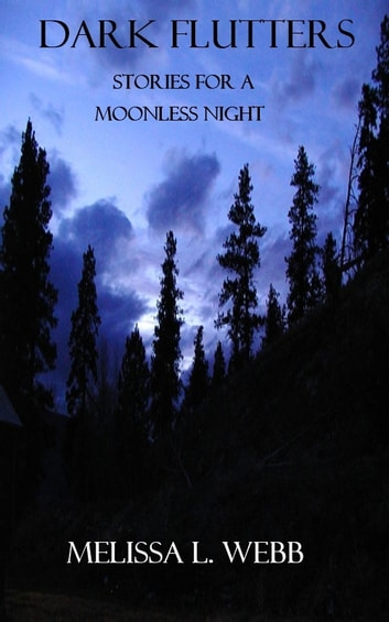 Dark Flutters: Stories For A Moonless Night ebook by Melissa L. Webb