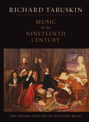Music in the Nineteenth Century : The Oxford History of Western Music ebook by Richard Taruskin
