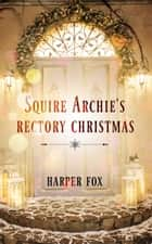 Squire Archie's Rectory Christmas ebook by Harper Fox