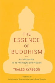 The Essence of Buddhism - An Introduction to Its Philosophy and Practice ebook by Traleg Kyabgon,Sogyal Rinpoche