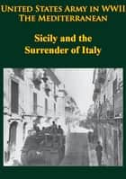 United States Army in WWII - the Mediterranean - Sicily and the Surrender of Italy - [Illustrated Edition] ebook by Albert N. Garland, Howard McGaw Smyth, Martin Blumenson
