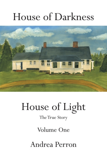 House of Darkness House of Light - The True Story Volume One ebook by Andrea Perron