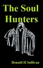 The Soul Hunters ebook by Donald H Sullivan