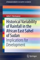 Historical Variability of Rainfall in the African East Sahel of Sudan - Implications for Development ebook by John F. Hermance