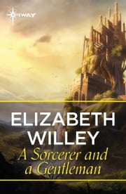 A Sorcerer and a Gentleman ebook by Elizabeth Willey