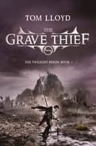 The Grave Thief - Book Three of The Twilight Reign ebook by Tom Lloyd