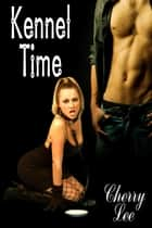 Kennel Time ebook by Cherry Lee
