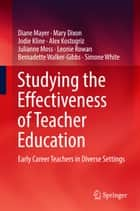 Studying the Effectiveness of Teacher Education - Early Career Teachers in Diverse Settings ebook by Diane Mayer, Mary Dixon, Jodie Kline,...