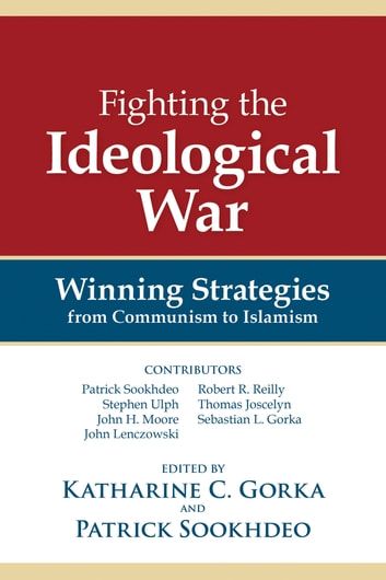 Fighting the Ideological War - Winning Strategies from Communism to Islamism ebook by Katharine C. Gorka,Patrick Sookhdeo