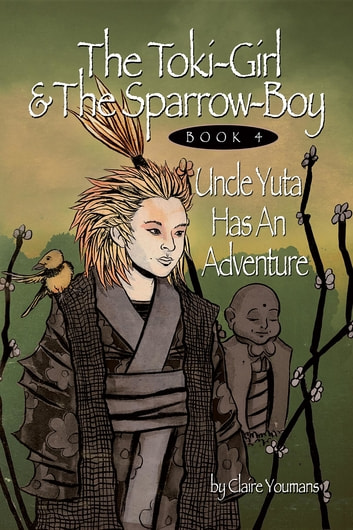 The Toki-Girl and the Sparrow-Boy Book Four - Uncle Yuta Has An Adventure ebook by Claire Youmans