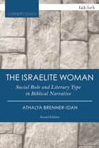 The Israelite Woman - Social Role and Literary Type in Biblical Narrative ebook by Athalya Brenner-Idan