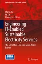 Engineering IT-Enabled Sustainable Electricity Services ebook by Marija Ilic,Le Xie,Qixing Liu