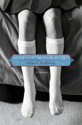 Driving with Dead People - A Memoir ebook by Monica Holloway