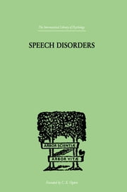 Speech Disorders - A PSYCHOLOGICAL STUDY of the Various Defects of Speech ebook by Stinchfield, Sara M