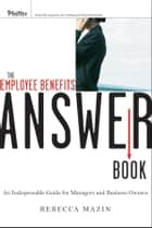 The Employee Benefits Answer Book ebook by Rebecca Mazin