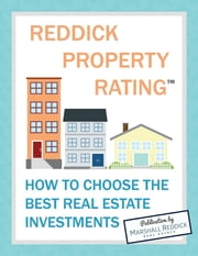 Reddick Property Rating: How to Choose the Best Real Estate Investments ebook by Ross Nelson,Scott Pastel