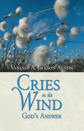 Cries in the Wind - God's Answer ebook by Vanessa A. Jackson Austin
