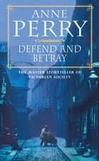Defend and Betray (William Monk Mystery, Book 3) - An atmospheric and compelling Victorian mystery ebook by Anne Perry
