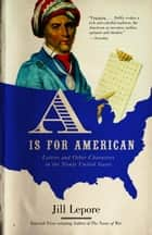 A Is for American - Letters and Other Characters in the Newly United States ebook by Jill Lepore