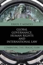 Global Governance, Human Rights and International Law ebook by Errol P. Mendes