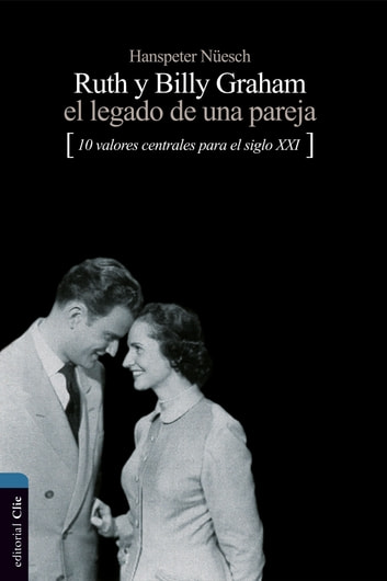Ruth y Billy Graham. El legado de una pareja ebook by Hanspeter Nüesch
