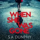 When She Was Gone audiobook by S.A. Dunphy
